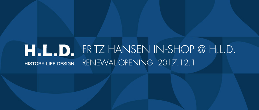 FRITZ HANSEN IN-SHOP@H.L.D. RENEWAL OPENING